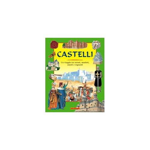 Castelli. Un Viaggio Tra Tornei, Manieri, Assedi E Regnanti