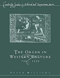 Organ in Western Culture (Cambridge Studies in Medieval and Renaissance Music)