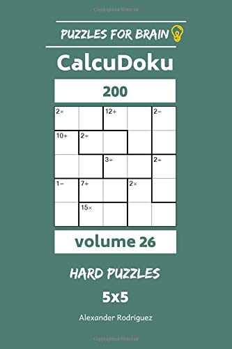 Puzzles for Brain - CalcuDoku 200 Hard Puzzles 5x5 vol. 26: Volume 26 por Alexander Rodriguez