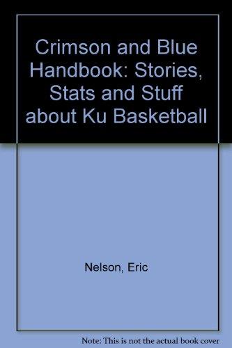 The Crimson & Blue Handbook: Stories, Stats & Stuff About Ku Basketball por Eric Nelson