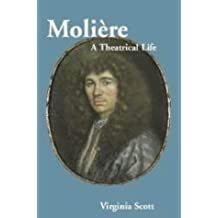 Moliere: A Theatrical Life