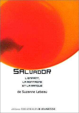 Salvador - la montagne l enfant et la mangue (Théâtrales Jeunesse) por Suzanne Lebeau