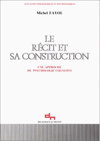 Le récit et sa construction : Une approche de psychologie cognitive par Michel Fayol