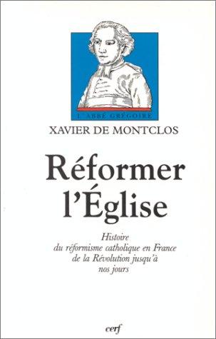REFORMER L'EGLISE. Histoire du réformisme catholique en France de la Révolution jusqu'à nos jours