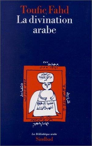 La Divination arabe : Études religieuses, sociologiques et folkloriques sur le milieu natif de l'Islam
