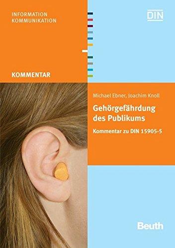 Gehörgefährdung des Publikums bei Veranstaltungen: Kommentar zu DIN 15905-5 (Beuth Kommentar)