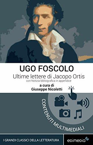 Ultime lettere di Jacopo Ortis. Con Notizia bibliografica in appendice e espansione online (I Grandi Classici Multimediali Vol. 10) (Italian Edition)