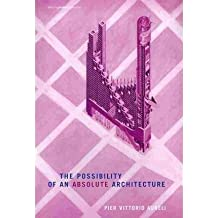 By Pier Vittorio Aureli ( Author ) [ Possibility of an Absolute Architecture Writing Architecture By Feb-2011 Paperback