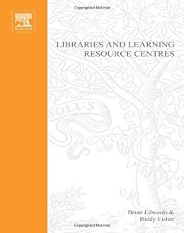 Libraries and Learning Resource Centres by [Edwards PhD (Glasgow University School of Architecture), Brian, Fisher, Biddy]