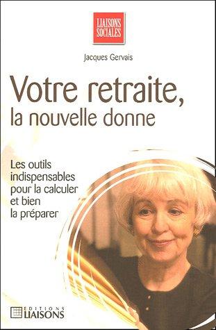 Votre retraite, la nouvelle donne par Jacques Gervais