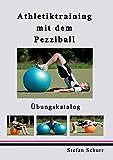 Gymnastikball - Athletiktraining mit dem Pezziball: Übungskatalog