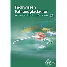 Fachwissen Fahrzeuglackierer: Werkstoffe - Techniken - Gestaltung