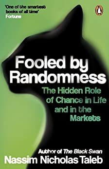 Fooled by Randomness: The Hidden Role of Chance in Life and in the Markets von [Taleb, Nassim Nicholas]