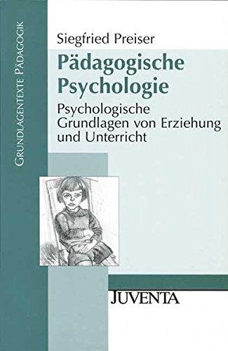 Pädagogische Psychologie: Psychologische Grundlagen von Erziehung und Unterricht (Grundlagentexte Pädagogik)