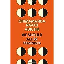 By Chimamanda Ngozi Adichie We Should All Be Feminists [Paperback]