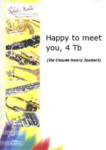 ROBERT MARTIN JOUBERT C H    HAPPY TO MEET YOU  4 TROMBONES
