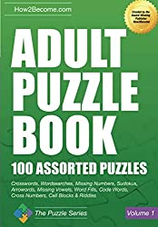 Adult Puzzle Book: 100 Assorted Puzzles Crosswords, Wordsearches, Missing Numbers, Sudokus, Arrowords, Missing Vowels, Word Fills, Code Words, Cross Numbers, Cell Blocks & Riddles (The Puzzle Series)