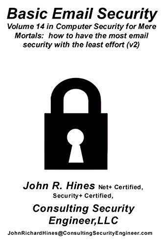 Basic Email Security: Volume 14 in John R. Hines' Computer Security for Mere Mortals, short documents that show how to have the most email security with the least effort (English Edition) por John R. Hines