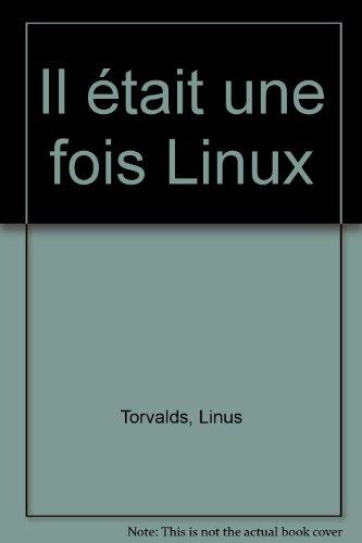 Il était une fois Linux : L'Extraordinaire Histoire d'une révolution accidentelle par Linus Torvald