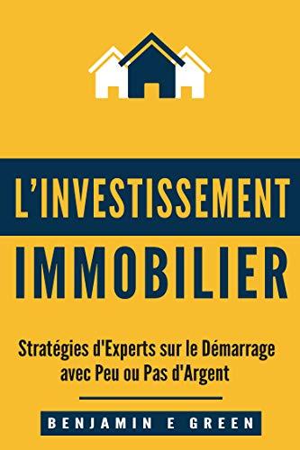 Couverture du livre l'Investissement Immobilier: Stratégies d'Experts sur le Démarrage avec Peu ou Pas d'Argent