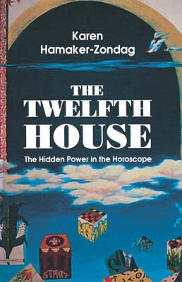 [The Twelfth House: The Hidden Power in the Horoscope] (By: Karen Hamaker-Zondag) [published: December, 1994]
