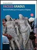 Gradus facere. Faciles gradus. Esercizi di latino per il recupero e il ripasso. Per i Licei e gli Ist. magistrali. Con espansione online