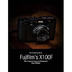 The Complete Guide to Fujifilm's X-100f - Expert Insights for Experienced Photographers (English Edition)
