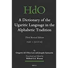 A Dictionary of the Ugaritic Language in the Alphabetic Tradition (2 Vols): Third Revised Edition (Handbook of Oriental Studies: Section 1; The Near and Middle East) (Ugaritic Edition) by Gregorio Olmo Lete (2015-02-12)