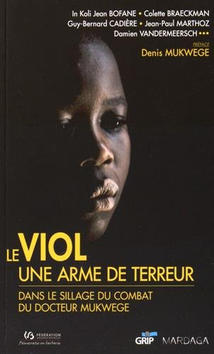 Le viol, une arme de terreur : Dans le sillage du docteur Mukwege par In Koli Jean Bofane, Colette Braeckman, Guy-Bernard Cadière, Collectif