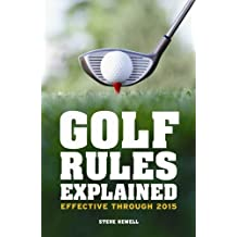 GOLF RULES EXPLAINED EFFECTIVE THROUGH 2015 BY (NEWELL, STEVE) HARDBACK