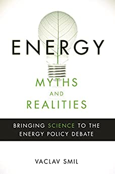 Energy Myths and Realities: Bringing Science to the Energy Policy Debate par [Smil, Vaclav]