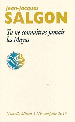 Tu ne connatras jamais les Mayas