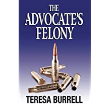 The Advocate's Felony (The Advocate Series Book 6) (Volume 6) by Teresa Burrell (2014-08-05)
