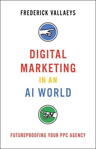 Digital Marketing in an AI World: Futureproofing Your PPC Agency (English Edition)