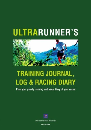 Ultrarunner's Training Journal, Log and Racing Diary: Plan your yearly training and keep diary of your races: Volume 1 por Dariusz Janczewski