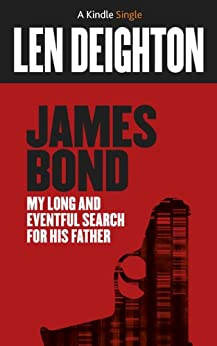 James Bond: My Long and Eventful Search for His Father (Kindle Single) by [Deighton, Len]