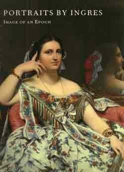 Portraits by Ingres: Image of an Epoch by Jean-Auguste-Dominique Ingres (1999-01-30)