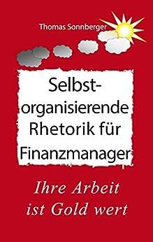Selbstorganisierende Rhetorik für Finanzmanager: Ihre Arbeit ist Gold wert, Verkauf, Love deep - Silence high (Emotionen/Selbstorganisation)