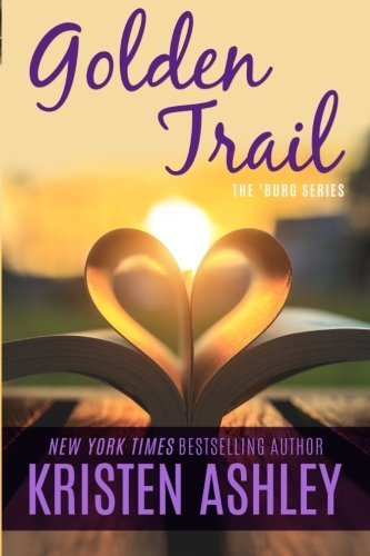 Golden Trail (The 'Burg Series) (Volume 3) by Kristen Ashley (2015-05-06)