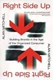 Right Side Up: Building Brands in the Age of the Organized Consumer