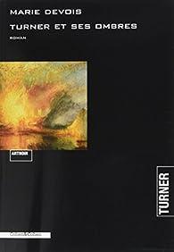 Turner et ses ombres par Marie-Claude Devois