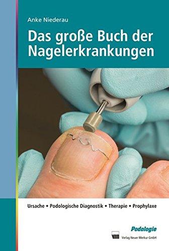 Das große Buch der Nagelerkrankungen: Ursache, Podologische Diagnostik, Therapie, Prophylaxe Taping Fuß