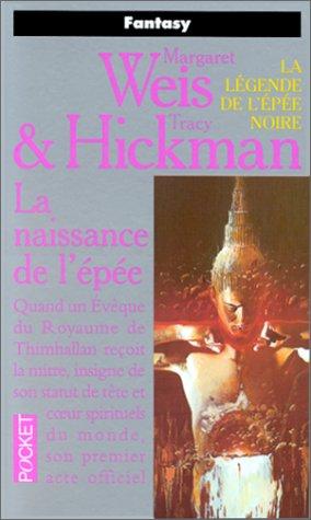 La légende de l'épée noire, Tome 1 : La naissance de l'épée par Margaret Weis, Tracy Hickman