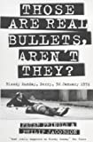 Those Are Real Bullets, Aren't They?: Bloody Sunday, Derry, 30 January 1972 by Peter Pringle Philip Jacobson(2000-12-14) -
