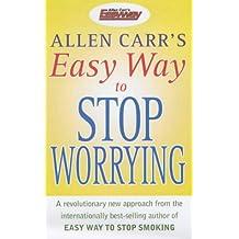 Allen Carr's Easy Way to Stop Worrying
