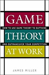 Game Theory at Work: How to Use Game Theory to Outthink and Outmaneuver Your Competition