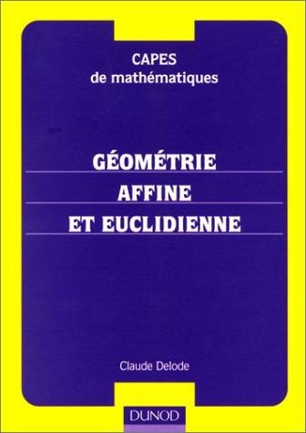 Capes de mathématiques - Géométrie affine et euclidienne : Cours et exercices corrigés