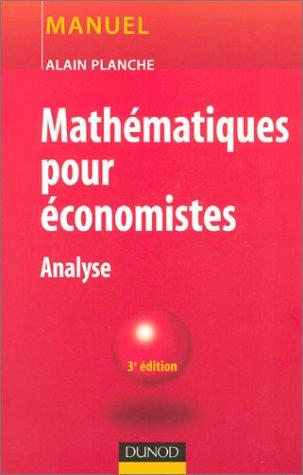 Mathématiques pour économistes : Analyse par Alain Planche
