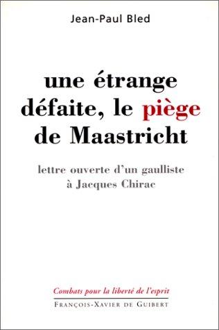Une étrange défaite, le piège de Maastricht : lettre ouverte d'un gaulliste à Jacques Chirac