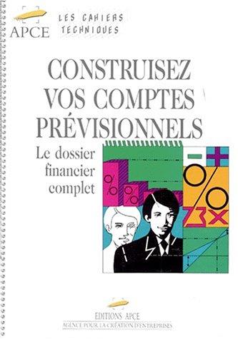 CONSTRUISEZ VOS COMPTES PREVISIONNELS. Le dossier financier complet par Collectif